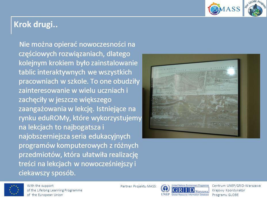 With the support of the Lifelong Learning Programme of the European Union Centrum UNEP/GRID-Warszawa Krajowy Koordynator Programu GLOBE Partner Projektu MASS: TIK i narzędzia cyfrowe w nauczaniu języków obcych..