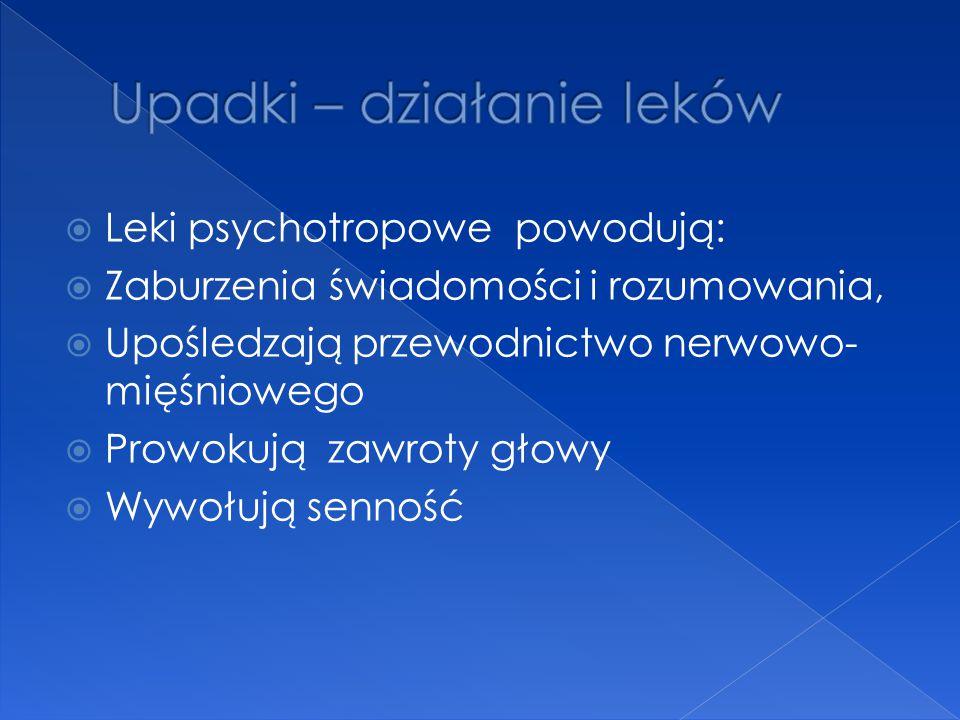  Leki psychotropowe powodują:  Zaburzenia świadomości i rozumowania,  Upośledzają przewodnictwo nerwowo- mięśniowego  Prowokują zawroty głowy  Wy