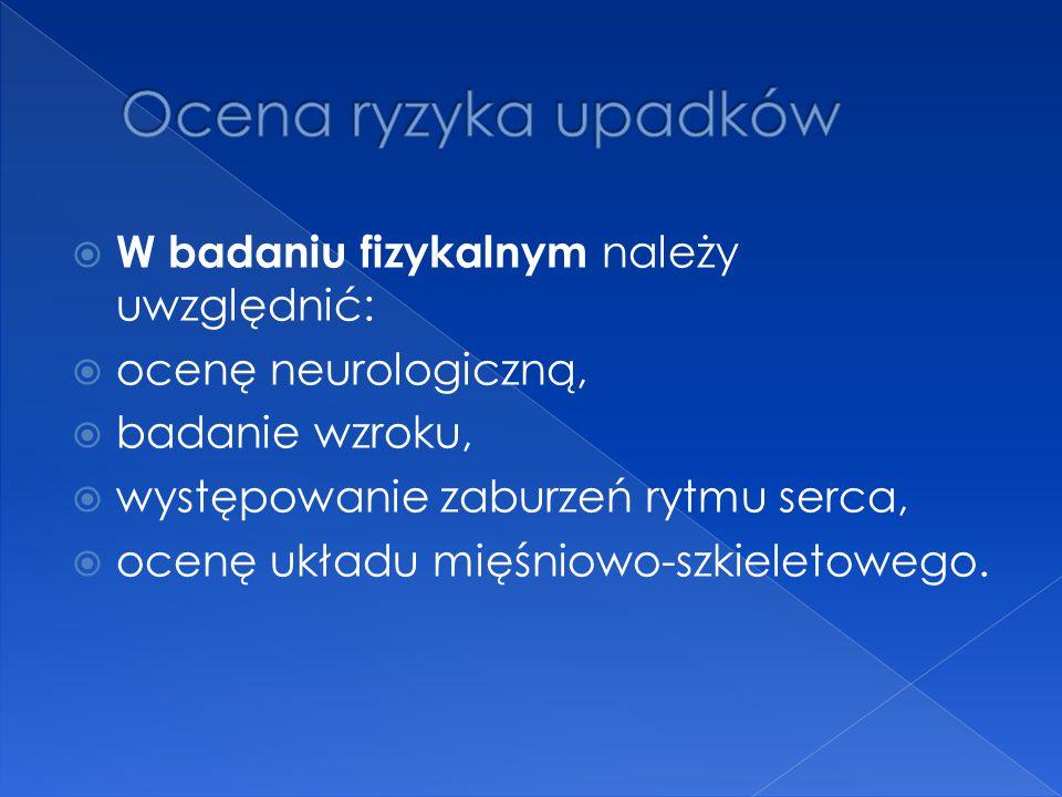 W badaniu fizykalnym należy uwzględnić:  ocenę neurologiczną,  badanie wzroku,  występowanie zaburzeń rytmu serca,  ocenę układu mięśniowo-szkie