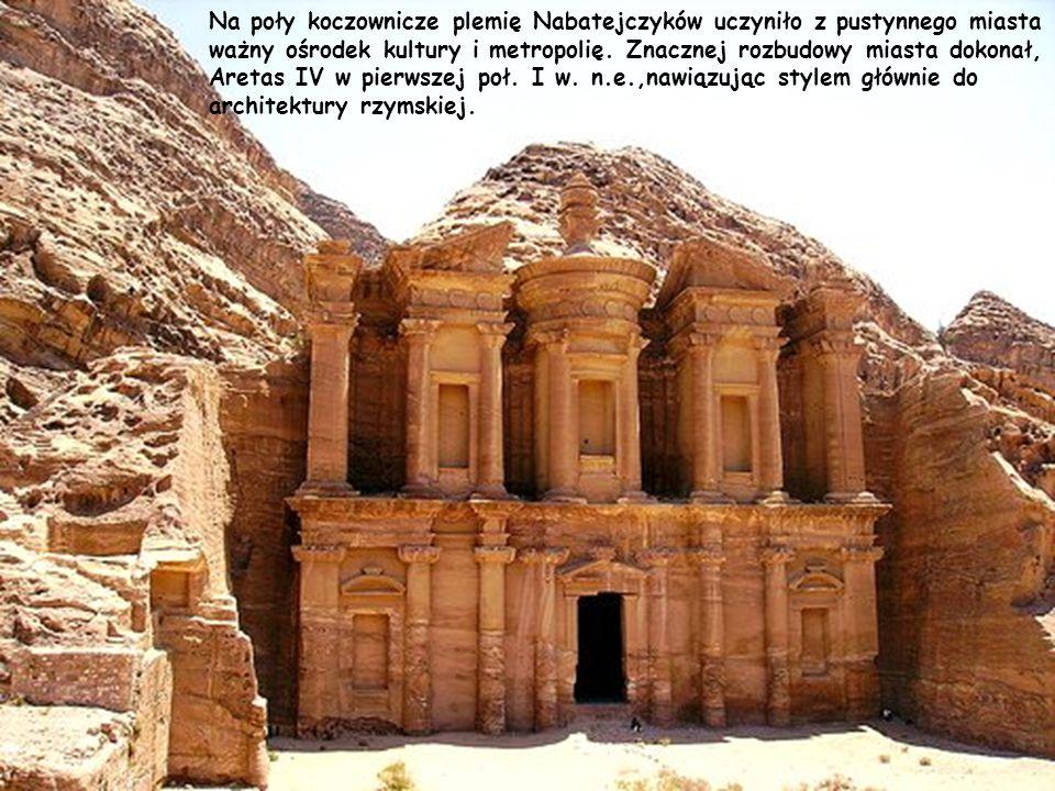 Na poły koczownicze plemię Nabatejczyków uczyniło z pustynnego miasta ważny ośrodek kultury i metropolię.