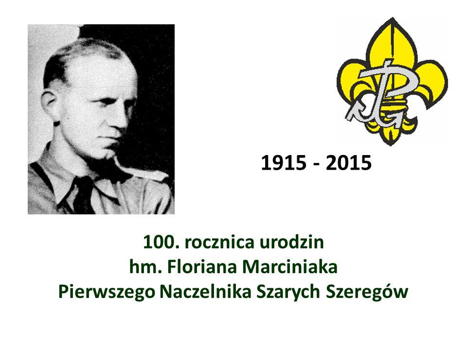 100. rocznica urodzin hm. Floriana Marciniaka Pierwszego Naczelnika Szarych Szeregów 1915 - 2015