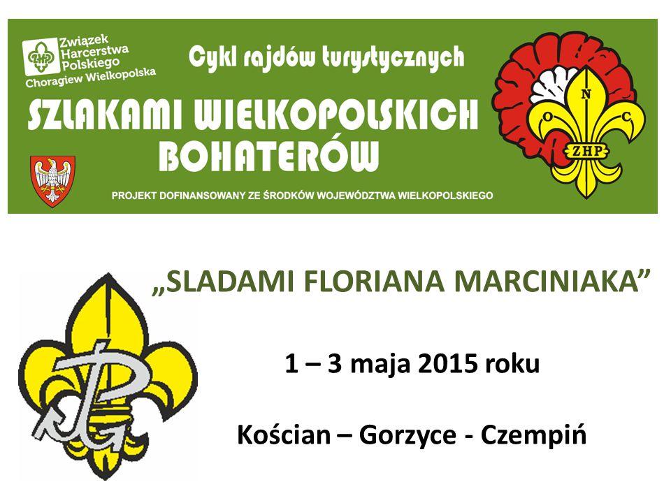 """1 – 3 maja 2015 roku Kościan – Gorzyce - Czempiń """"SLADAMI FLORIANA MARCINIAKA"""