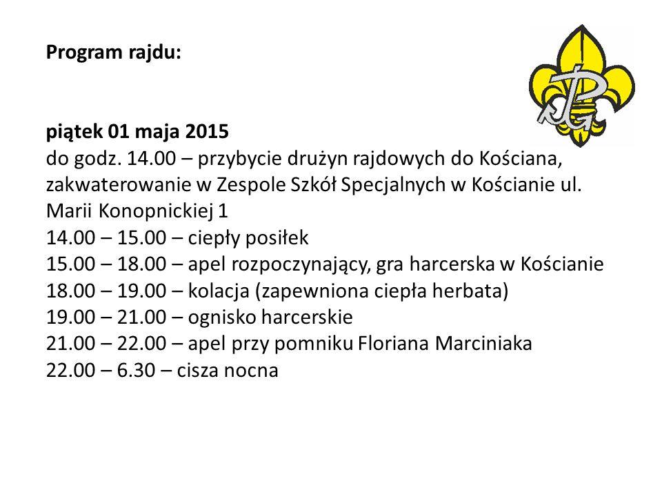 Program rajdu: piątek 01 maja 2015 do godz. 14.00 – przybycie drużyn rajdowych do Kościana, zakwaterowanie w Zespole Szkół Specjalnych w Kościanie ul.