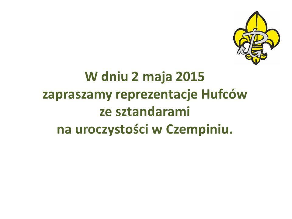 W dniu 2 maja 2015 zapraszamy reprezentacje Hufców ze sztandarami na uroczystości w Czempiniu.