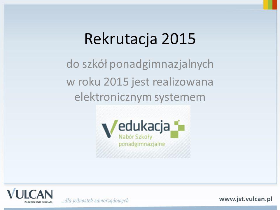 Rekrutacja 2015 do szkół ponadgimnazjalnych w roku 2015 jest realizowana elektronicznym systemem