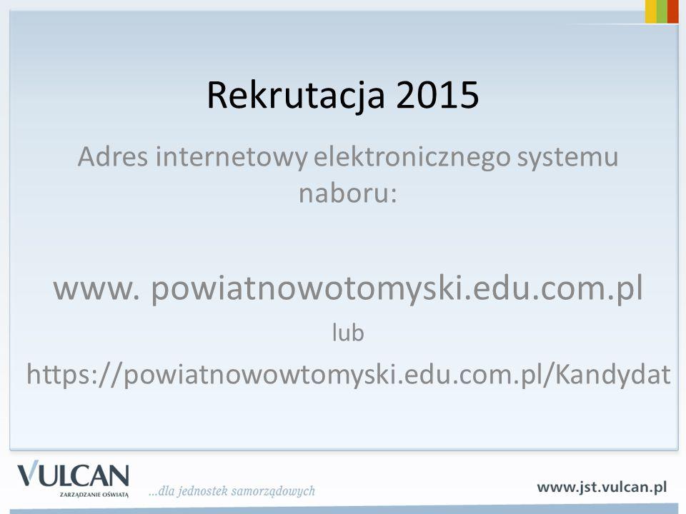 Rekrutacja 2015 Adres internetowy elektronicznego systemu naboru: www. powiatnowotomyski.edu.com.pl lub https://powiatnowowtomyski.edu.com.pl/Kandydat