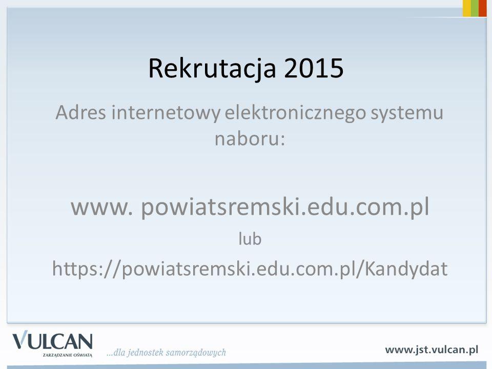 Rekrutacja 2015 Adres internetowy elektronicznego systemu naboru: www. powiatsremski.edu.com.pl lub https://powiatsremski.edu.com.pl/Kandydat