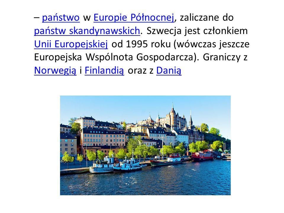 – państwo w Europie Północnej, zaliczane do państw skandynawskich. Szwecja jest członkiem Unii Europejskiej od 1995 roku (wówczas jeszcze Europejska W
