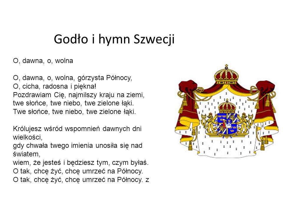 Godło i hymn Szwecji O, dawna, o, wolna O, dawna, o, wolna, górzysta Północy, O, cicha, radosna i piękna! Pozdrawiam Cię, najmilszy kraju na ziemi, tw