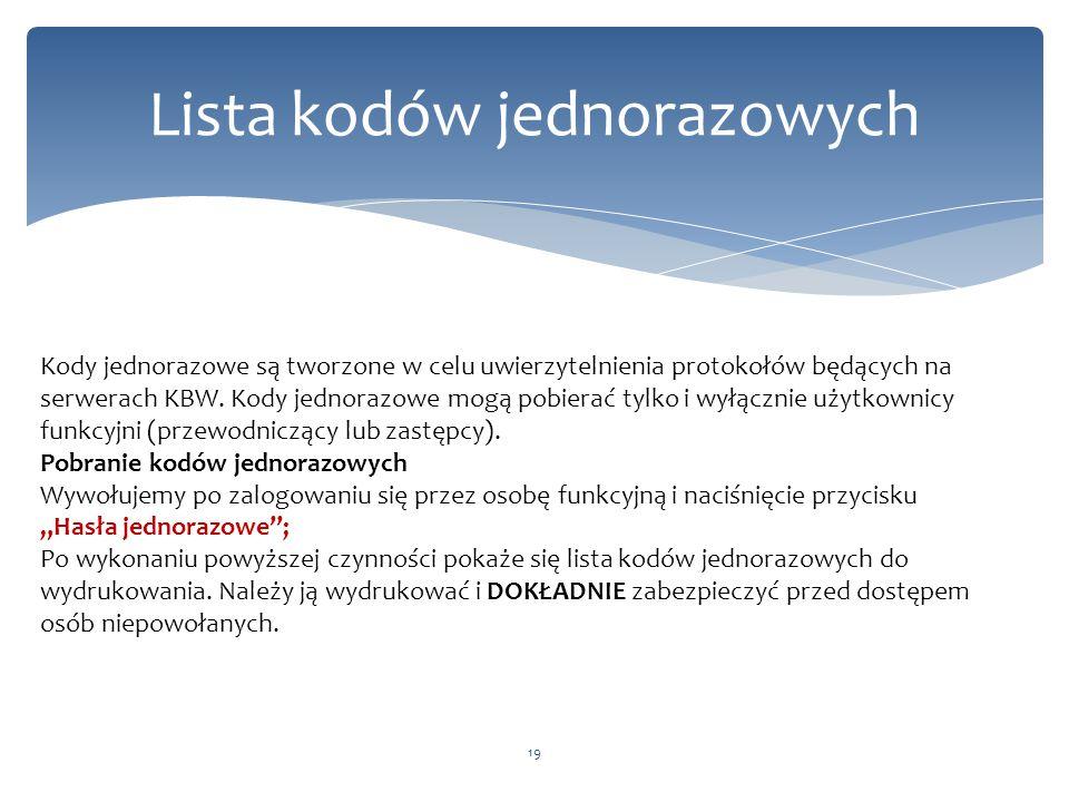 Lista kodów jednorazowych 19 Kody jednorazowe są tworzone w celu uwierzytelnienia protokołów będących na serwerach KBW. Kody jednorazowe mogą pobierać