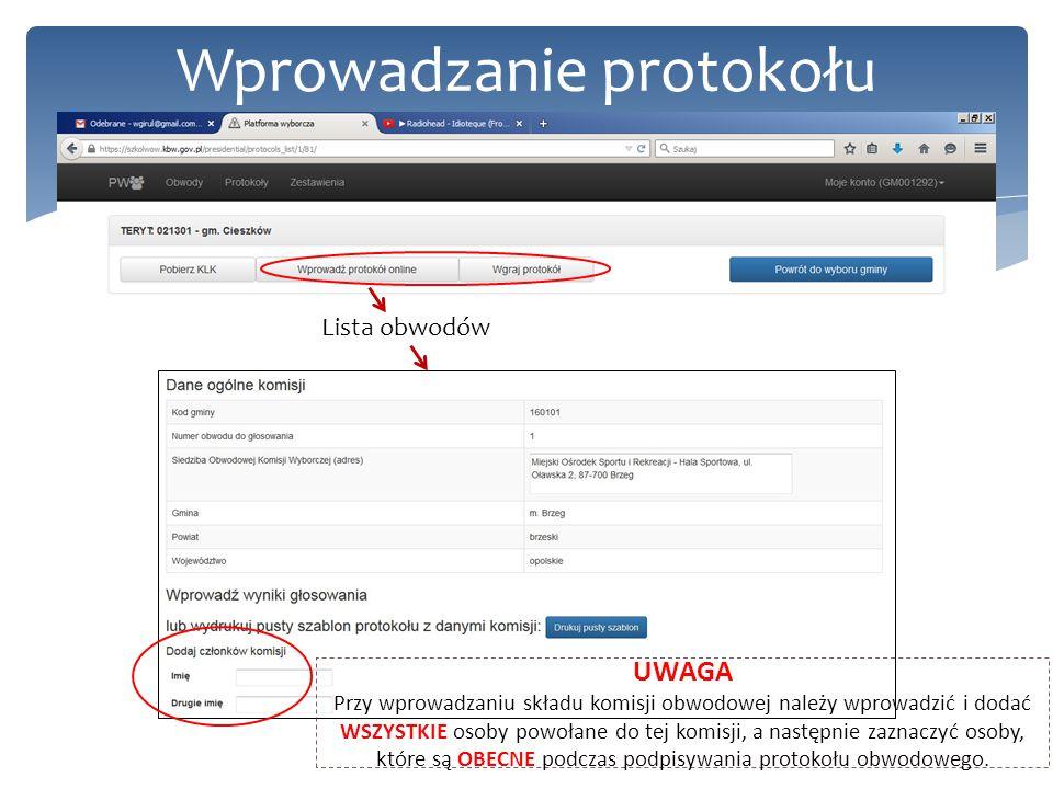 Wprowadzanie protokołu Lista obwodów UWAGA Przy wprowadzaniu składu komisji obwodowej należy wprowadzić i dodać WSZYSTKIE osoby powołane do tej komisji, a następnie zaznaczyć osoby, które są OBECNE podczas podpisywania protokołu obwodowego.