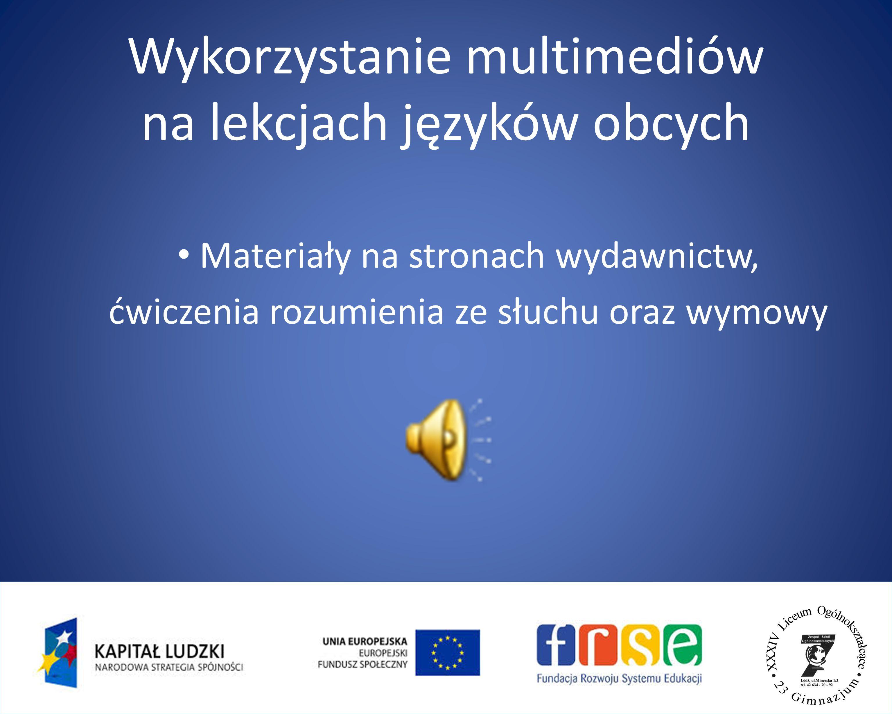 Wykorzystanie multimediów na lekcjach języków obcych Materiały na stronach wydawnictw, ćwiczenia rozumienia ze słuchu oraz wymowy