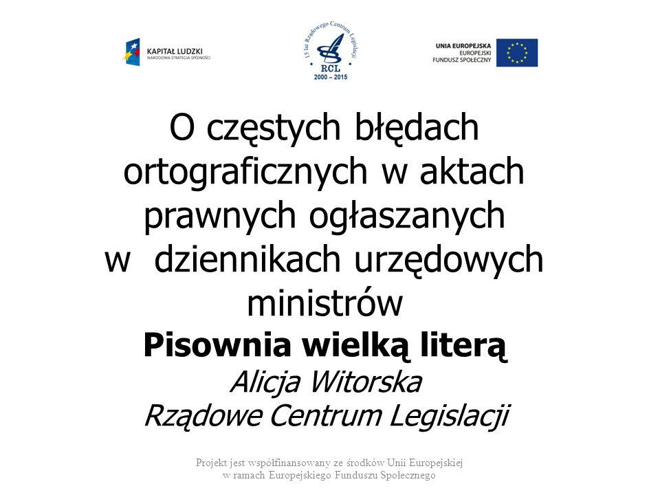 O częstych błędach ortograficznych w aktach prawnych ogłaszanych w dziennikach urzędowych ministrów Pisownia wielką literą Alicja Witorska Rządowe Cen