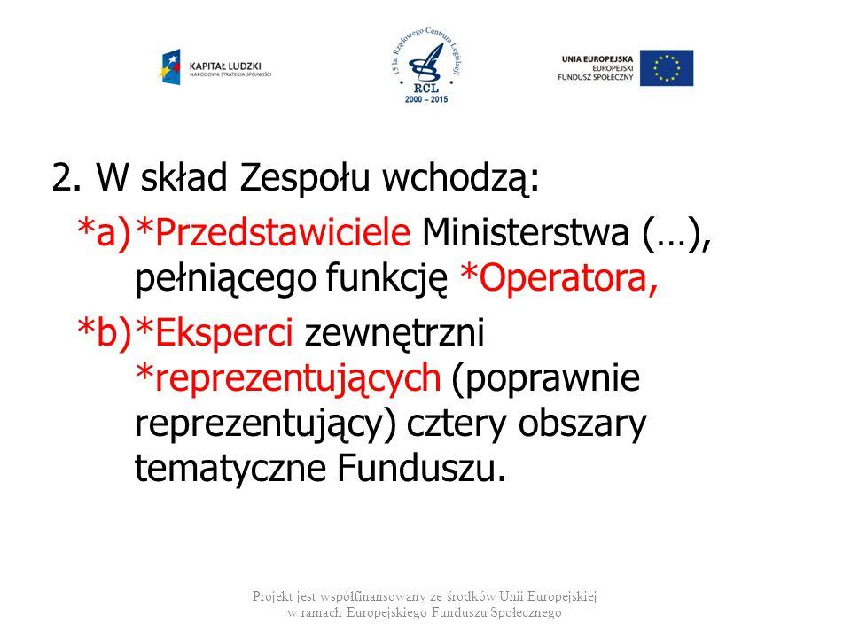 2. W skład Zespołu wchodzą: *a)*Przedstawiciele Ministerstwa (…), pełniącego funkcję *Operatora, *b)*Eksperci zewnętrzni *reprezentujących (poprawnie