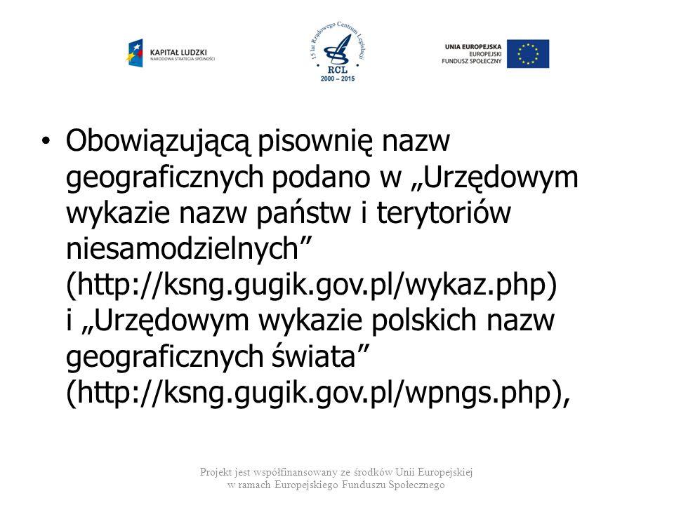 """Obowiązującą pisownię nazw geograficznych podano w """"Urzędowym wykazie nazw państw i terytoriów niesamodzielnych"""" (http://ksng.gugik.gov.pl/wykaz.php)"""