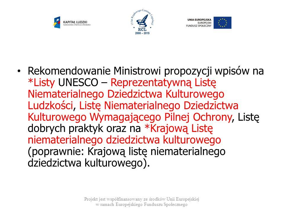 Rekomendowanie Ministrowi propozycji wpisów na *Listy UNESCO – Reprezentatywną Listę Niematerialnego Dziedzictwa Kulturowego Ludzkości, Listę Niemater