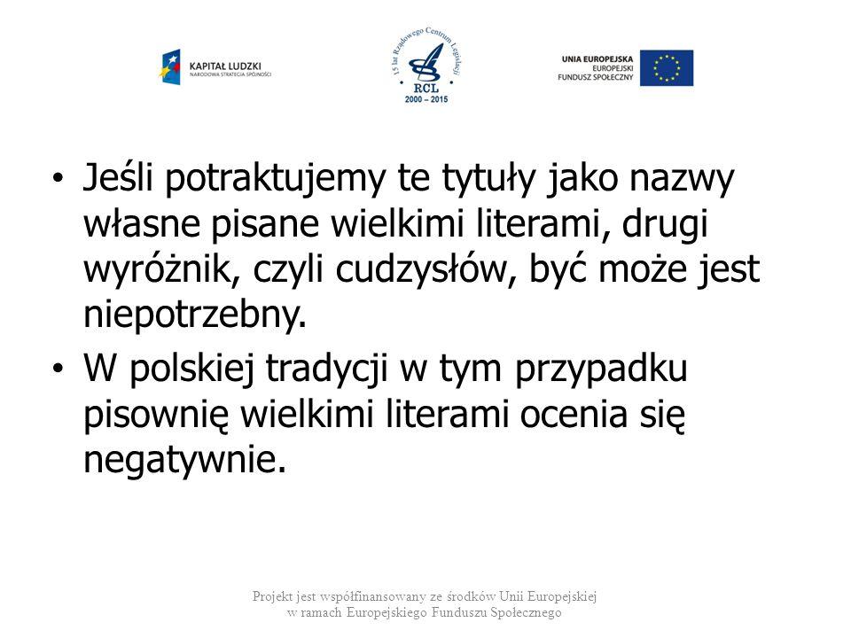 Jeśli potraktujemy te tytuły jako nazwy własne pisane wielkimi literami, drugi wyróżnik, czyli cudzysłów, być może jest niepotrzebny. W polskiej trady