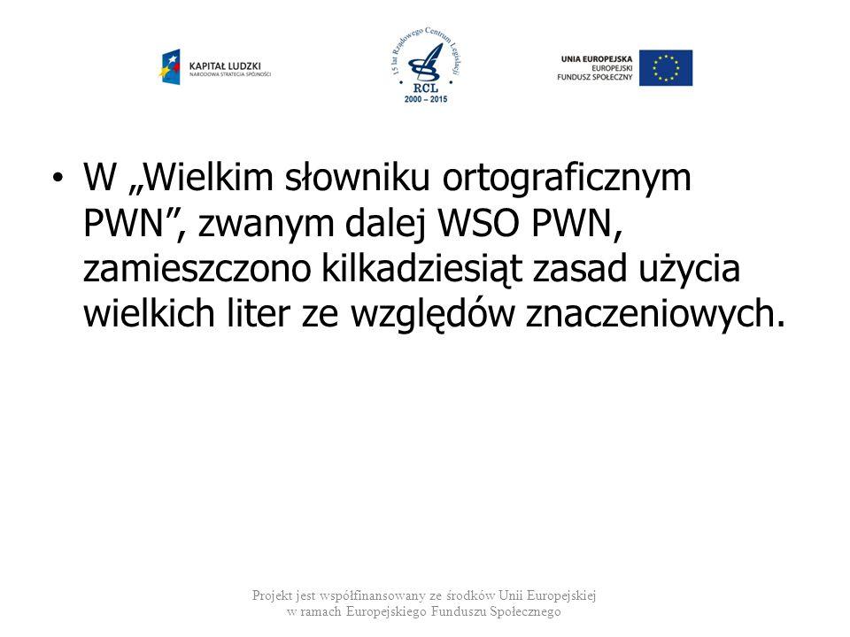 """W """"Wielkim słowniku ortograficznym PWN"""", zwanym dalej WSO PWN, zamieszczono kilkadziesiąt zasad użycia wielkich liter ze względów znaczeniowych. Proje"""