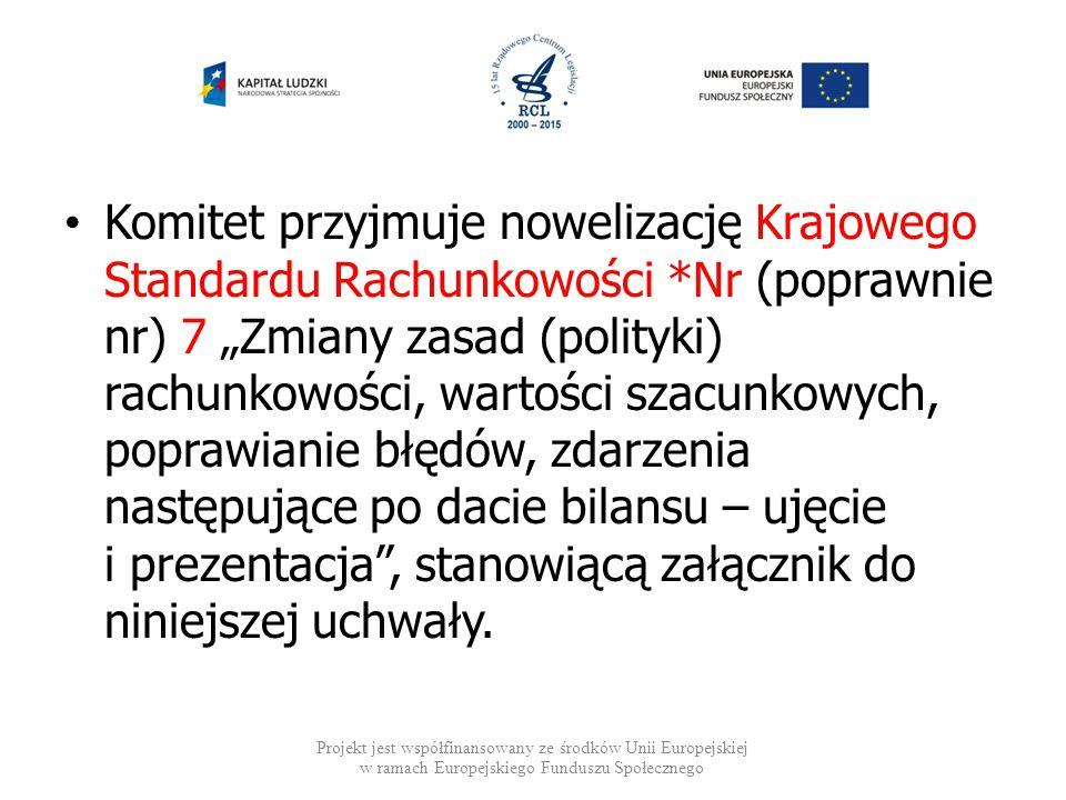 """Komitet przyjmuje nowelizację Krajowego Standardu Rachunkowości *Nr (poprawnie nr) 7 """"Zmiany zasad (polityki) rachunkowości, wartości szacunkowych, po"""