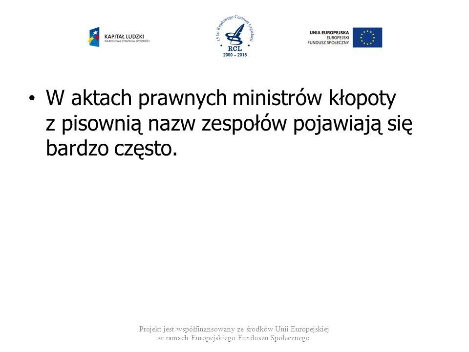 W aktach prawnych ministrów kłopoty z pisownią nazw zespołów pojawiają się bardzo często. Projekt jest współfinansowany ze środków Unii Europejskiej w