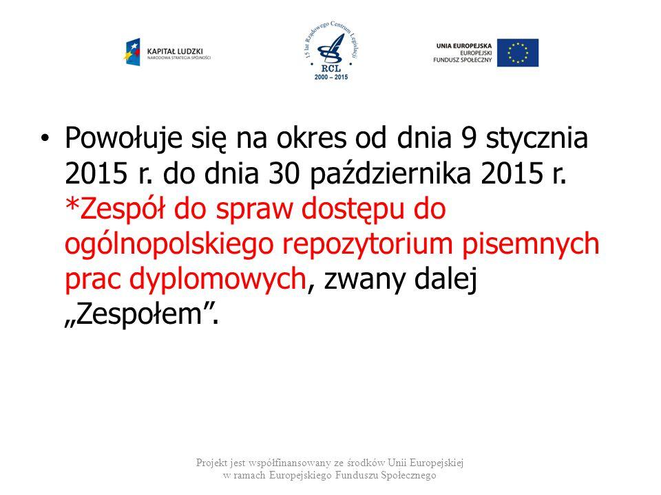 Powołuje się na okres od dnia 9 stycznia 2015 r. do dnia 30 października 2015 r. *Zespół do spraw dostępu do ogólnopolskiego repozytorium pisemnych pr