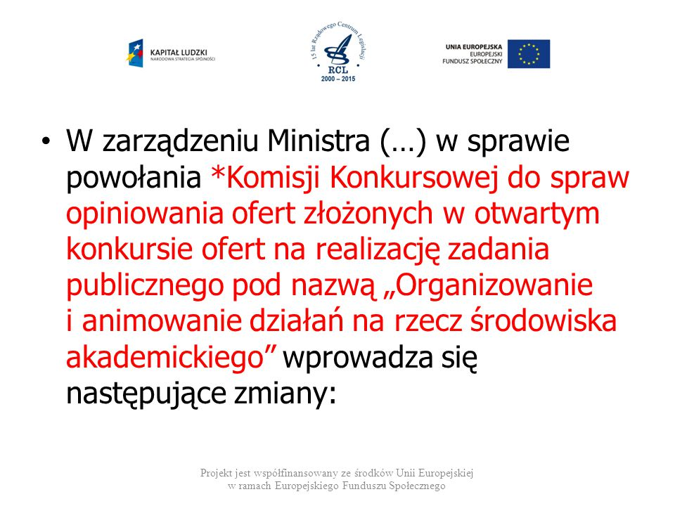 W zarządzeniu Ministra (…) w sprawie powołania *Komisji Konkursowej do spraw opiniowania ofert złożonych w otwartym konkursie ofert na realizację zada