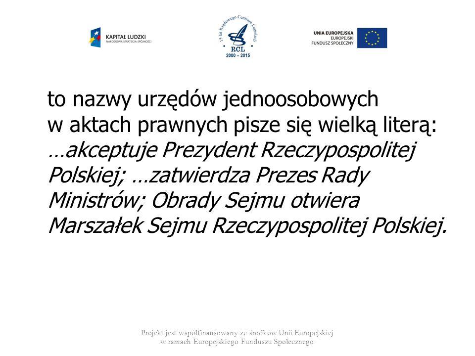 to nazwy urzędów jednoosobowych w aktach prawnych pisze się wielką literą: …akceptuje Prezydent Rzeczypospolitej Polskiej; …zatwierdza Prezes Rady Min