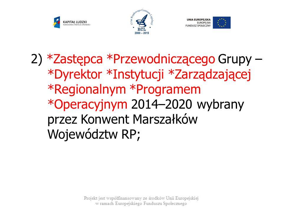 2) *Zastępca *Przewodniczącego Grupy – *Dyrektor *Instytucji *Zarządzającej *Regionalnym *Programem *Operacyjnym 2014–2020 wybrany przez Konwent Marsz