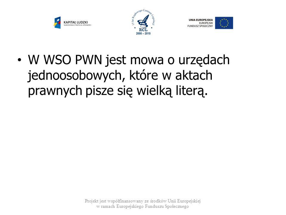 W WSO PWN jest mowa o urzędach jednoosobowych, które w aktach prawnych pisze się wielką literą. Projekt jest współfinansowany ze środków Unii Europejs