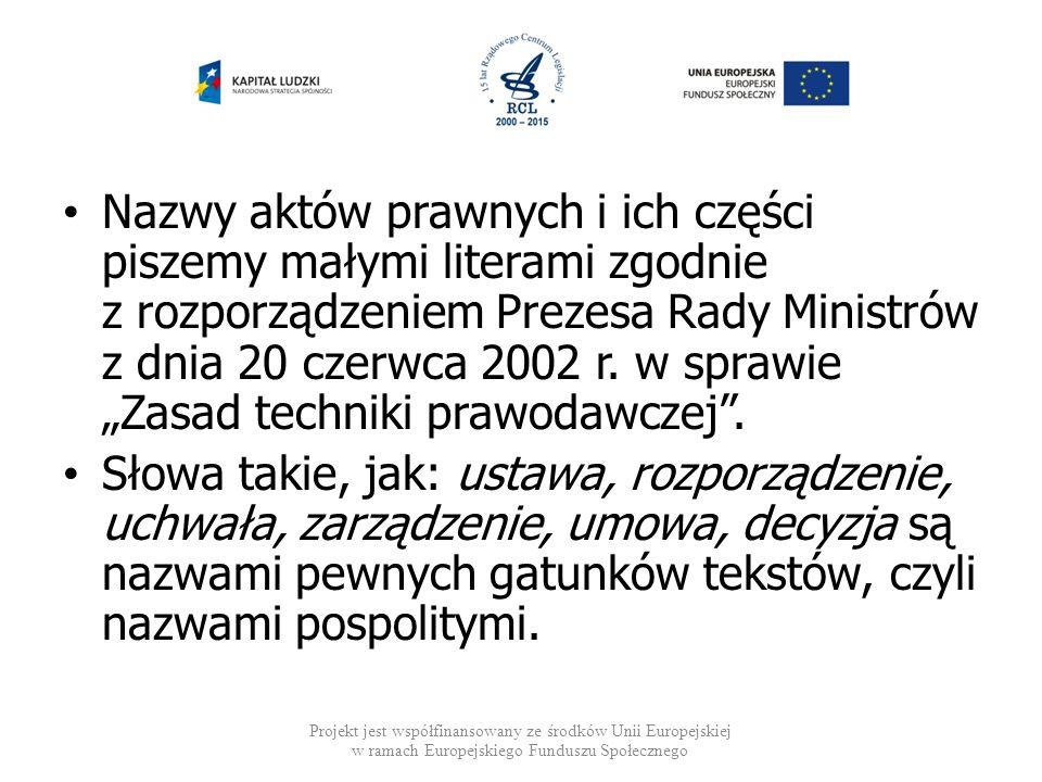 """Nazwy aktów prawnych i ich części piszemy małymi literami zgodnie z rozporządzeniem Prezesa Rady Ministrów z dnia 20 czerwca 2002 r. w sprawie """"Zasad"""