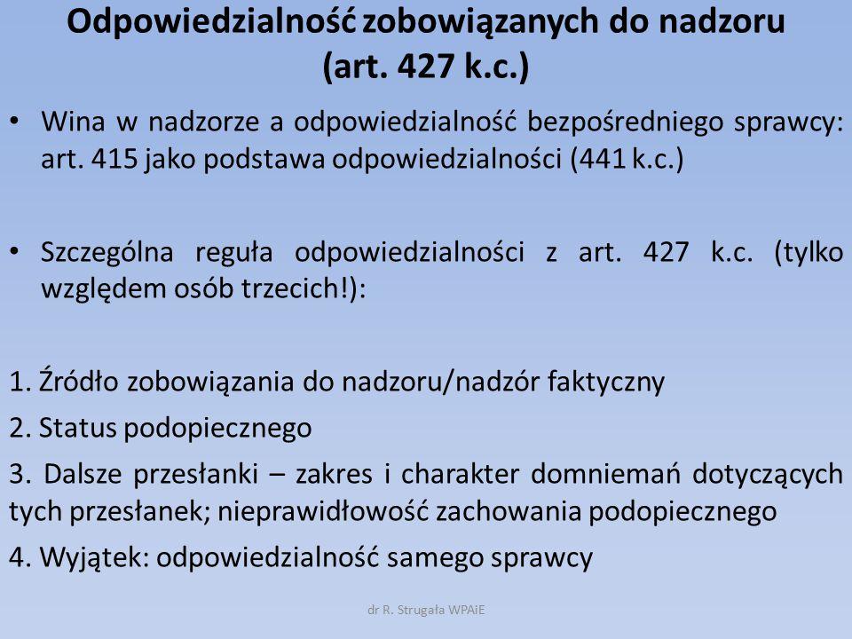 Odpowiedzialność zobowiązanych do nadzoru (art. 427 k.c.) Wina w nadzorze a odpowiedzialność bezpośredniego sprawcy: art. 415 jako podstawa odpowiedzi