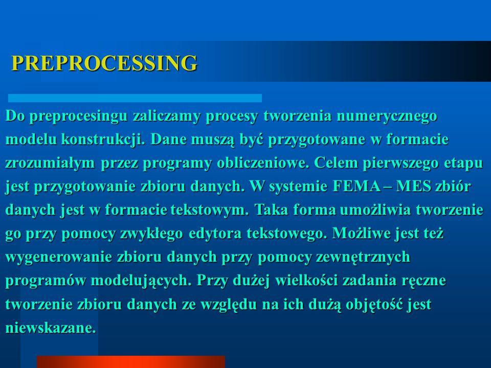 PREPROCESSING PREPROCESSING Do preprocesingu zaliczamy procesy tworzenia numerycznego modelu konstrukcji. Dane muszą być przygotowane w formacie zrozu