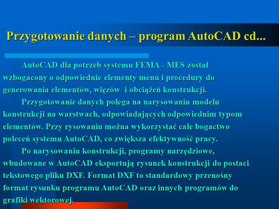 Przygotowanie danych – program AutoCAD cd... Przygotowanie danych – program AutoCAD cd... AutoCAD dla potrzeb systemu FEMA - MES został wzbogacony o o