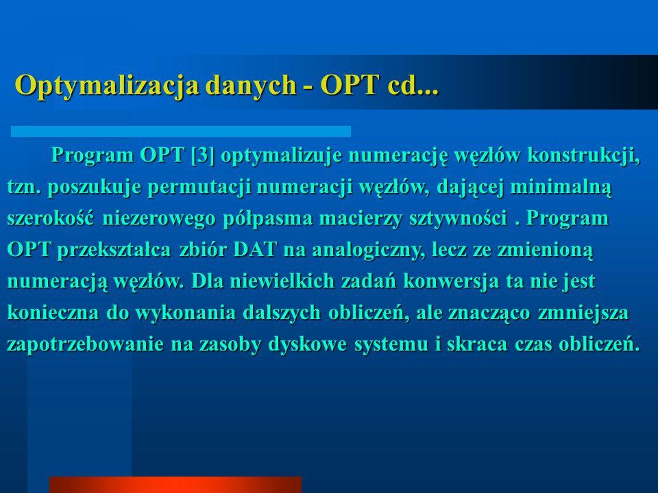 Optymalizacja danych - OPT cd... Optymalizacja danych - OPT cd... Program OPT [3] optymalizuje numerację węzłów konstrukcji, tzn. poszukuje permutacji