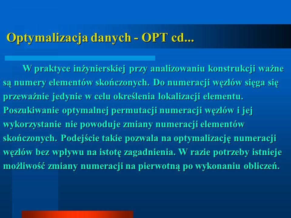 Optymalizacja danych - OPT cd... Optymalizacja danych - OPT cd... W praktyce inżynierskiej przy analizowaniu konstrukcji ważne są numery elementów sko