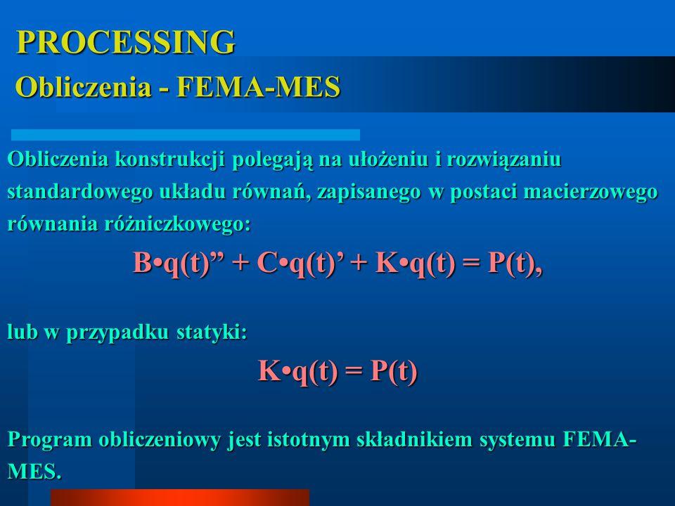 Obliczenia - FEMA-MES Obliczenia - FEMA-MES PROCESSING PROCESSING Obliczenia konstrukcji polegają na ułożeniu i rozwiązaniu standardowego układu równań, zapisanego w postaci macierzowego równania różniczkowego: Bq(t) + Cq(t)' + Kq(t) = P(t), lub w przypadku statyki: Kq(t) = P(t) Program obliczeniowy jest istotnym składnikiem systemu FEMA- MES.