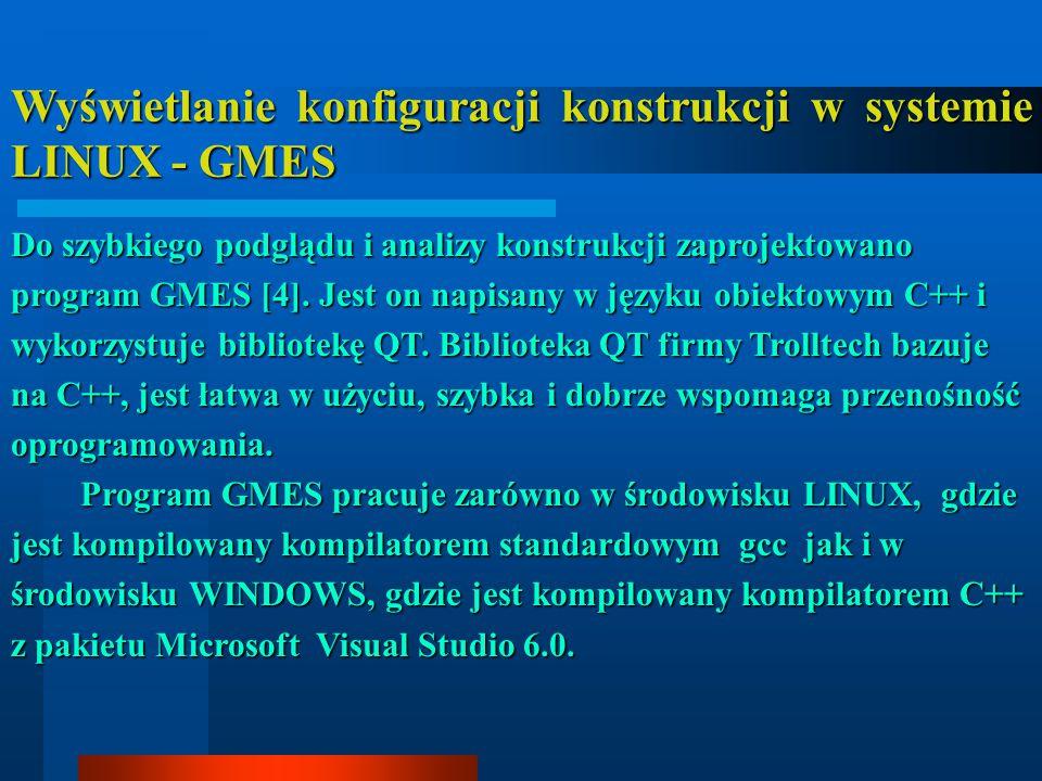 Wyświetlanie konfiguracji konstrukcji w systemie LINUX - GMES Do szybkiego podglądu i analizy konstrukcji zaprojektowano program GMES [4]. Jest on nap