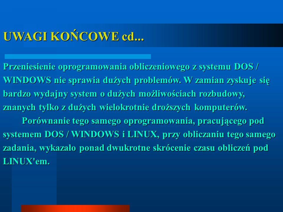 UWAGI KOŃCOWE cd... Przeniesienie oprogramowania obliczeniowego z systemu DOS / WINDOWS nie sprawia dużych problemów. W zamian zyskuje się bardzo wyda