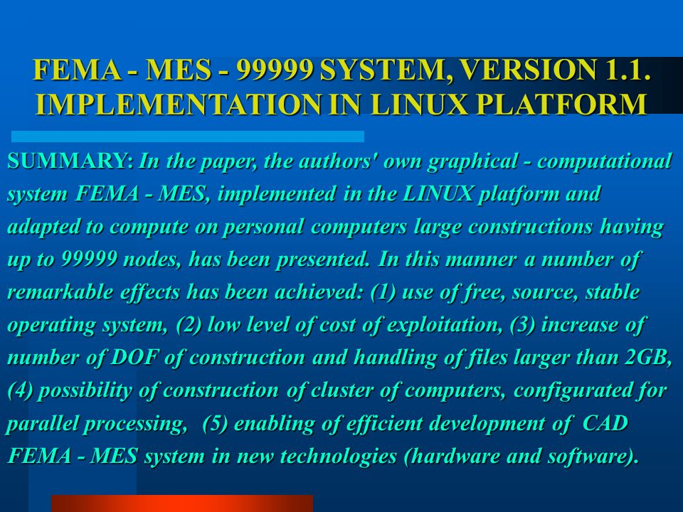 FEMA - MES - 99999 SYSTEM, VERSION 1.1. IMPLEMENTATION IN LINUX PLATFORM SUMMARY: In the paper, the authors' own graphical - computational system FEMA