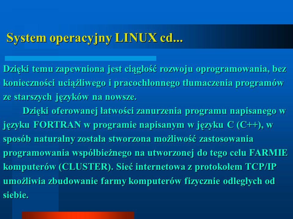 System operacyjny LINUX cd... System operacyjny LINUX cd... Dzięki temu zapewniona jest ciągłość rozwoju oprogramowania, bez konieczności uciążliwego