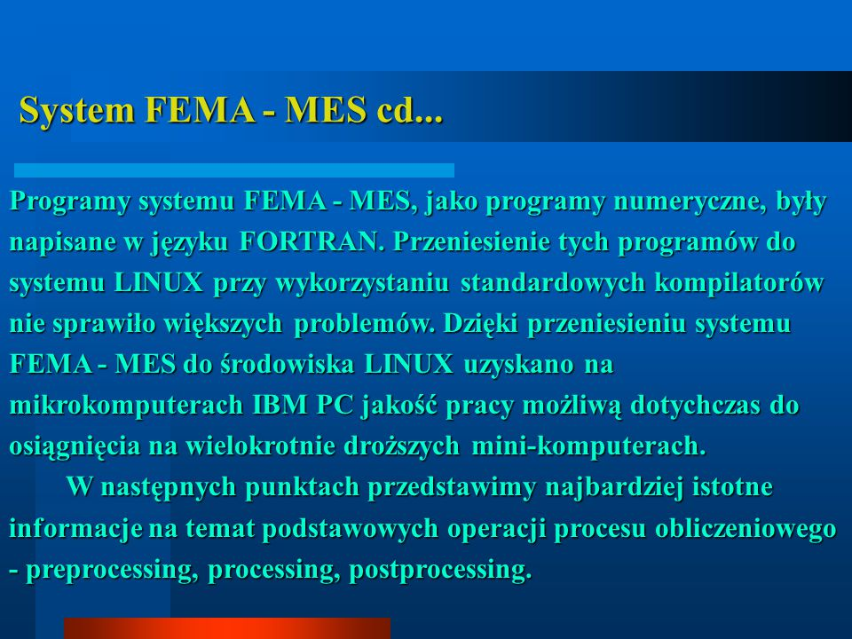 System FEMA - MES cd... System FEMA - MES cd... Programy systemu FEMA - MES, jako programy numeryczne, były napisane w języku FORTRAN. Przeniesienie t