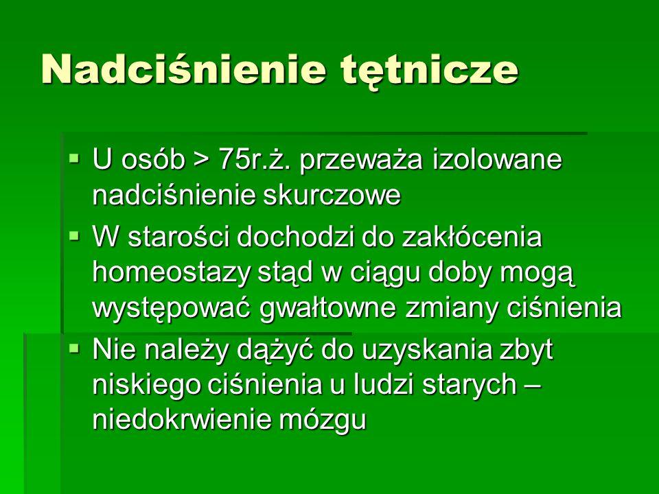 Nadciśnienie tętnicze  U osób > 75r.ż. przeważa izolowane nadciśnienie skurczowe  W starości dochodzi do zakłócenia homeostazy stąd w ciągu doby mog
