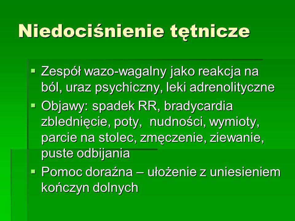 Niedociśnienie tętnicze  Zespół wazo-wagalny jako reakcja na ból, uraz psychiczny, leki adrenolityczne  Objawy: spadek RR, bradycardia zblednięcie,