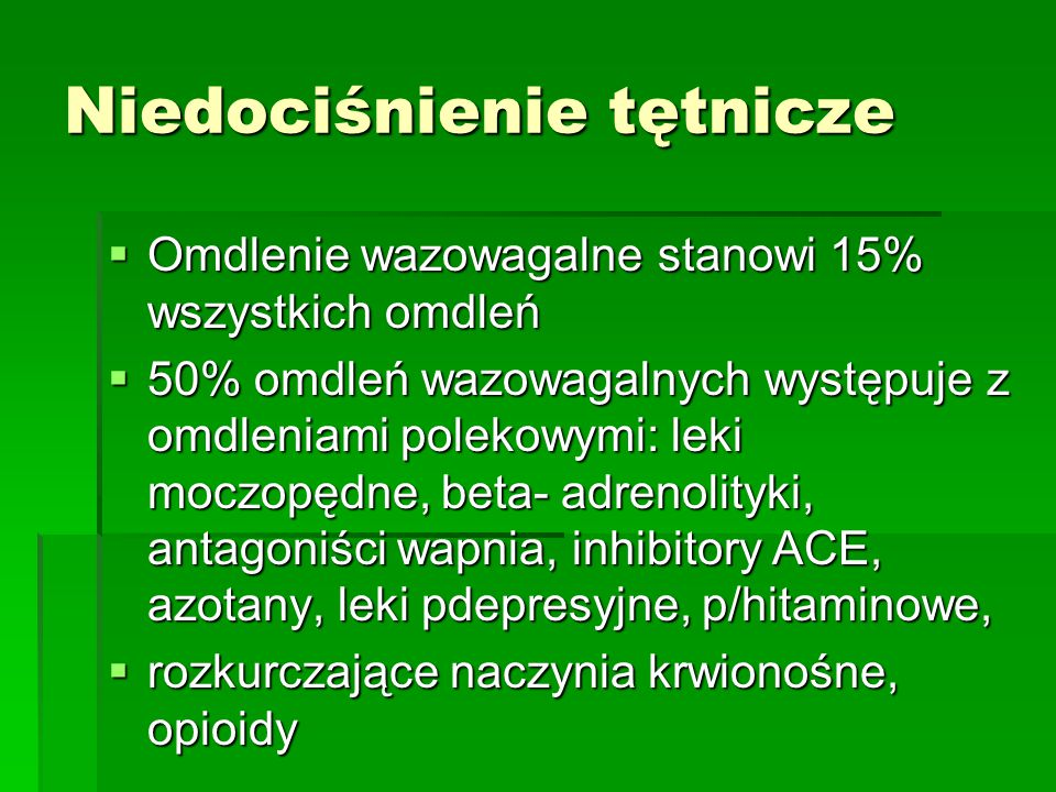 Niedociśnienie tętnicze  Omdlenie wazowagalne stanowi 15% wszystkich omdleń  50% omdleń wazowagalnych występuje z omdleniami polekowymi: leki moczop
