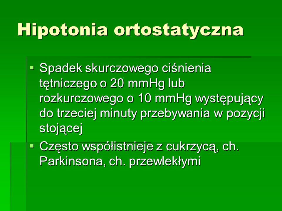Hipotonia ortostatyczna  Spadek skurczowego ciśnienia tętniczego o 20 mmHg lub rozkurczowego o 10 mmHg występujący do trzeciej minuty przebywania w p