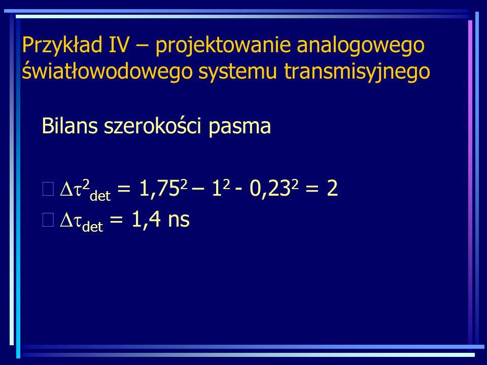 Bilans szerokości pasma  2 det  = 1,75 2  – 1 2 - 0,23 2 = 2  det  = 1,4 ns