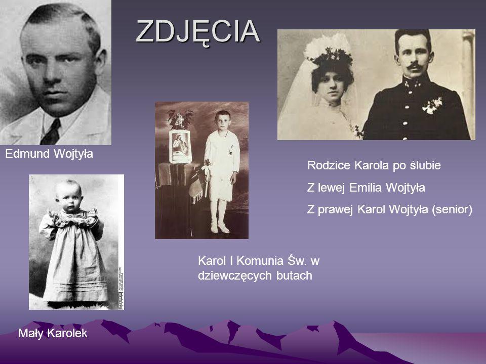 ZDJĘCIA Edmund Wojtyła Rodzice Karola po ślubie Z lewej Emilia Wojtyła Z prawej Karol Wojtyła (senior) Mały Karolek Karol I Komunia Św. w dziewczęcych
