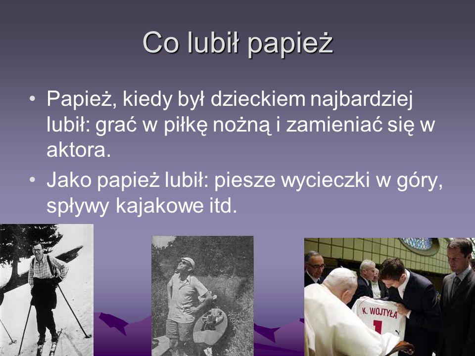 Co lubił papież Papież, kiedy był dzieckiem najbardziej lubił: grać w piłkę nożną i zamieniać się w aktora. Jako papież lubił: piesze wycieczki w góry