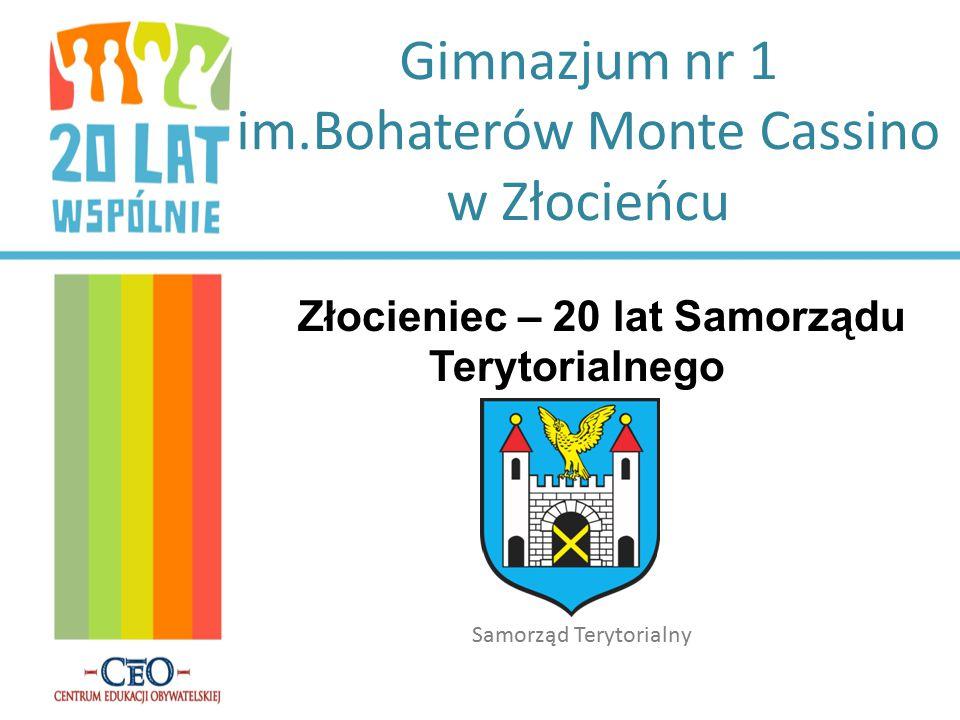 Gimnazjum nr 1 im.Bohaterów Monte Cassino w Złocieńcu Złocieniec – 20 lat Samorządu Terytorialnego Samorząd Terytorialny