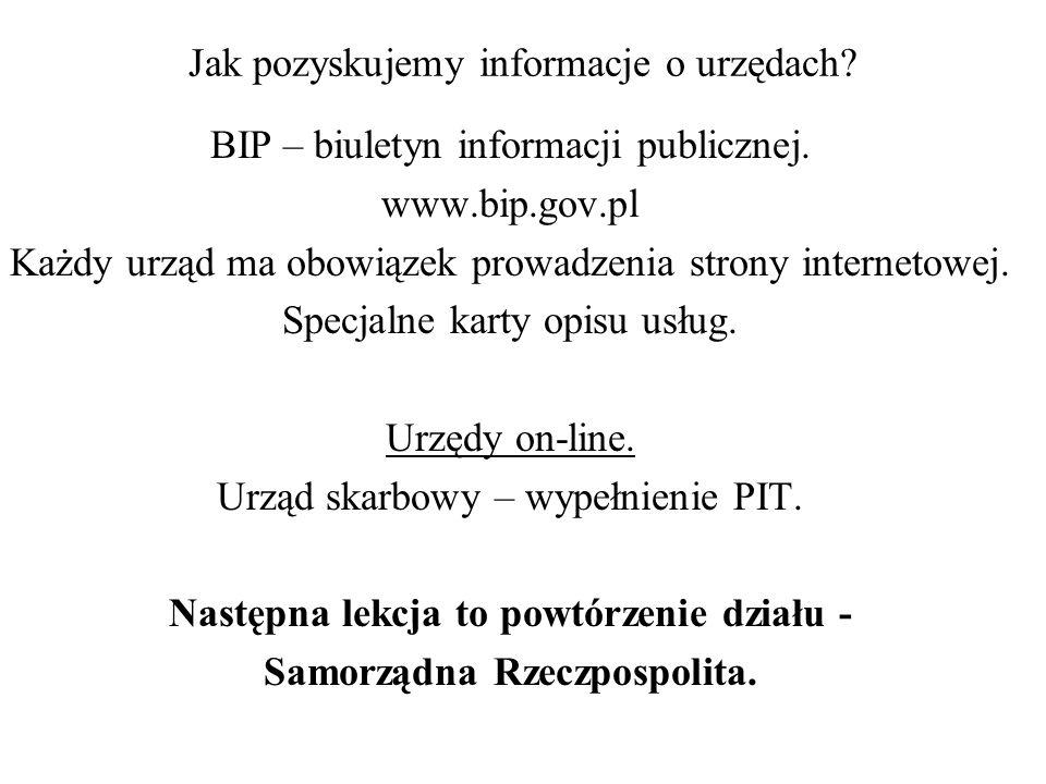 Jak pozyskujemy informacje o urzędach? BIP – biuletyn informacji publicznej. www.bip.gov.pl Każdy urząd ma obowiązek prowadzenia strony internetowej.